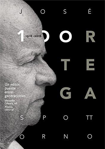 José Ortega Spottorno (1916-2016). Un editor, puente entre generaciones (Libros Singulares (Ls)) por Varios Autores