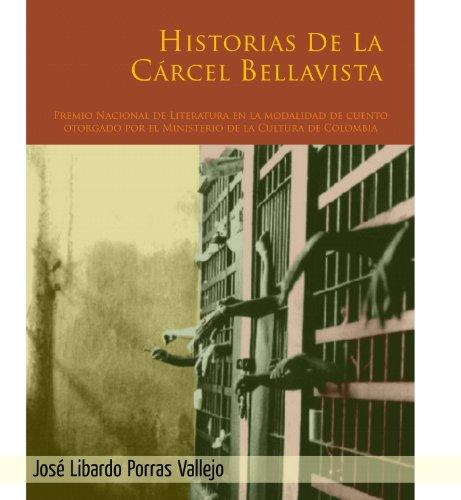 Historias de la carcel Bellavista por Jose Libardo Porras Vallejo
