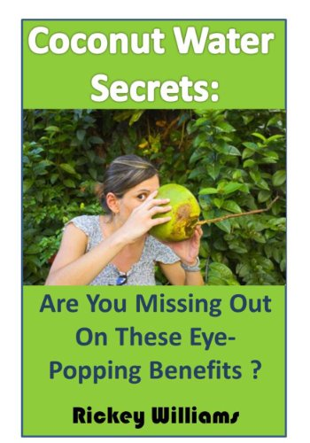 Coconut Water Secrets: Are You Missing Out On These Eye-Popping Benefits? (English Edition)