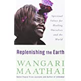 Replenishing the Earth: Spiritual Values for Healing Ourselves and the World by Wangari Muta Maathai (1-Sep-2010) Paperback
