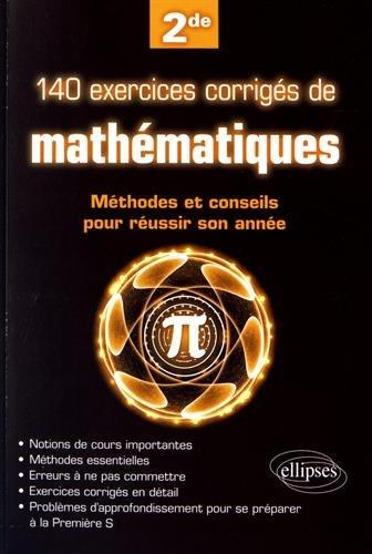 140 Exercices Corriges Mathematiques les Methodes & les Conseils pour Russir Son Annee de Seconde