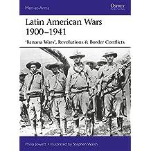 """Latin American Wars 1900-1941: """"Banana Wars,"""" Border Wars & Revolutions (Men-at-arms)"""