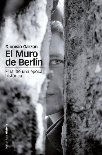 El muro de Berlin. Final de una época histórica (Estudios Maior nº 4) por Dionisio Garzón
