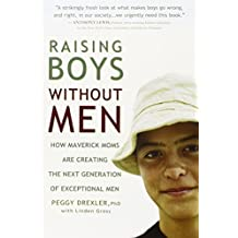 Raising Boys Without Men: How Maverick Moms Are Creating the Next Generation of Exceptional Men by Peggy Drexler (2006-10-03)