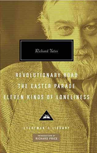 Revolutionary Road, the Easter Parade, Eleven Kinds of Loneliness (Everyman's Library) por Richard Yates