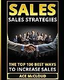 Sales: Sales Strategies: The Top 100 Best Ways To Increase Sales - Best Reviews Guide