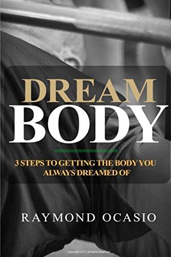 Dream Body: 3 Steps to Getting the Body You Always Dreamed of por Raymond Ocasio