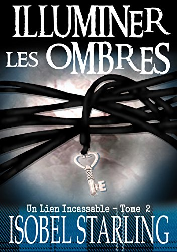 Illuminer les ombres : Un lien incassable tome 2 (2017) - Isobel Starling