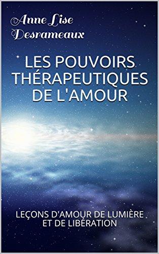 Couverture du livre LES POUVOIRS THÉRAPEUTIQUES DE L'AMOUR: LEÇONS D'AMOUR, DE LUMIÈRE, ET DE LIBÉRATION