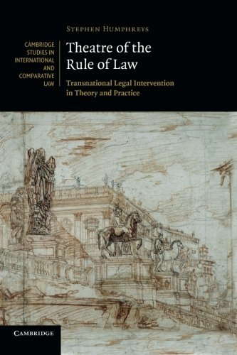 Theatre of the Rule of Law: Transnational Legal Intervention In Theory And Practice (Cambridge Studies in International and Comparative Law) by Stephen Humphreys (2012-11-29)