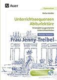 Theodor Fontane Frau Jenny Treibel: Unterrichtssequenzen Abiturlektüre in 14 komplett ausgearbeiteten Unterrichtseinheiten (11. bis 13. Klasse)