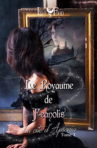 Le Royaume de Feanolis - Tome 1 : La Cité d'Apsonia par lyly ford