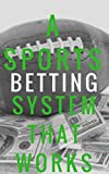 51x55seB86L. SL160  - A Sports Betting System That Works: Make Money by Betting on Sports Reviews