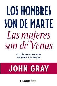 Los hombres son de Marte, las mujeres son de Venus: La guía definitiva para entender a tu pareja par John Gray