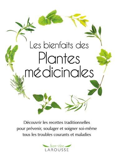 Les bienfaits des Plantes médicinales : Découvrir les recettes traditionnelles pour prévenir, soulager et soigner soi-même tous les troubles courants et maladies par Jade Britton