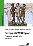 Europa als Weltregion: Zentrum, Modell oder Provinz? -