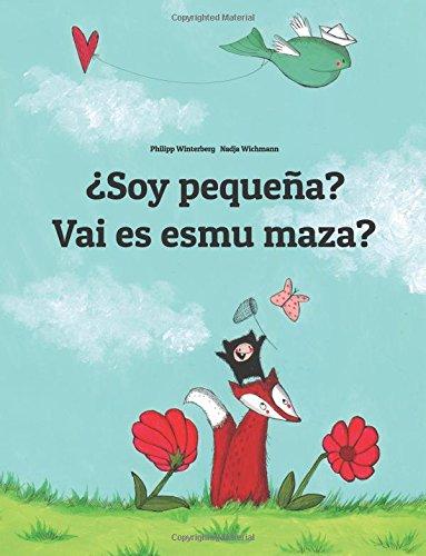 ¿Soy pequeña? Vai es esmu maza?: Libro infantil ilustrado español-letón (Edición bilingüe)