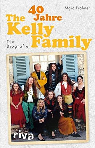 40 Jahre The Kelly Family: Die Biografie