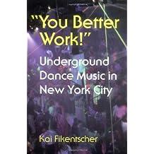 You Better Work! Underground Dance Music in New York City by Kai Fikentscher (2000-08-18)