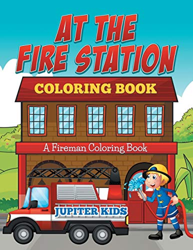At The Fire Station Coloring Book: A Fireman Coloring Book