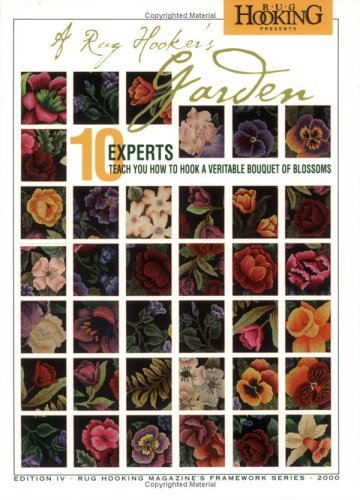 Rug Hooker's Garden, A: 10 Experts Teach You How to Hook a Veritable Bouquet of Blossoms (Rug Hooking Magazine's Framework) by Rug Hooking Magazine (2005) Paperback -