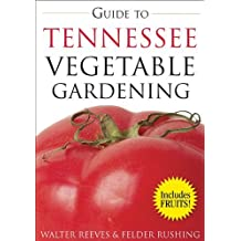 Guide to Tennessee Vegetable Gardening (Vegetable Gardening Guides) by Walter Reeves (2008-02-01)