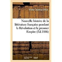 Nouvelle histoire de la littérature française pendant la Révolution et le premier Empire
