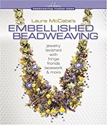 Laura McCabe's Embellished Beadweaving: Jewelry Lavished with Fringe, Fronds, Lacework & More by Laura McCabe (May 4 2010)