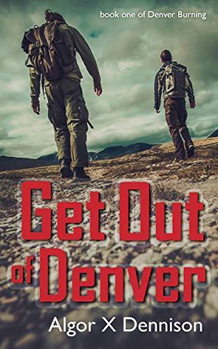 Get Out of Denver (Denver Burning Book 1) (English Edition) por Algor X. Dennison