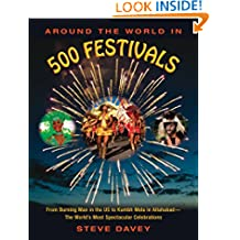 Around the World in 500 Festivals: From Burning Man in the US to Kumbh Mela in Allahabad—The World's Most Spectacular Celebrations