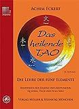 Das heilende Tao: Die Lehre der fünf Elemente. Basiswissen für Shiatsu und Akupunktur, Qi Gong, Tai Ji und Feng Shui.