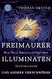 Freimaurer, Illuminaten und andere Verschwörer: Wie Verschwörungstheorien funktionieren - Thomas Grüter