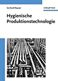 Hygienische Produktionstechnologie: Auslegung Von Apparaten - Gerhard Hauser