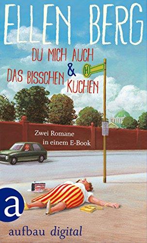 Du Mich Auch & Das Bisschen Kuchen: Zwei Romane In Einem E-book por Ellen Berg epub