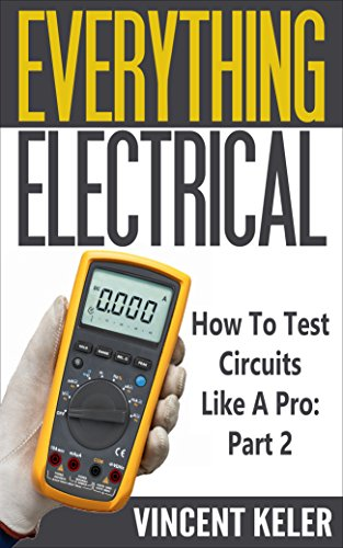 Everything Electrical How To Test Circuits Like A Pro Part 2 (English Edition) -