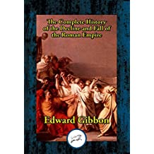 The History of the Decline and Fall of the Roman Empire: Complete
