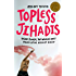 Topless Jihadis: Inside Femen, the World's Most Provocative Activist Group (Kindle Single)
