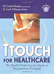 TTouch for Healthcare: The Healthcare Professional's Guide to Tellington TTouch by Linda Tellington-Jones (2008-05-01)