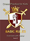 Basic Rules of Chess: Chess Practice for Kids (Exercises with Father Book 1)