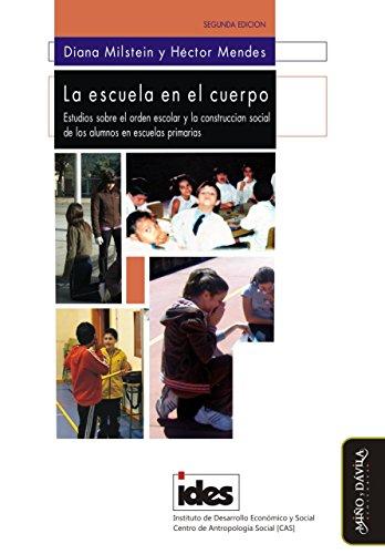 La escuela en el cuerpo: Estudios sobre el orden escolar y la construcción social de los alumnos en escuelas primarias por Diana  Milstein