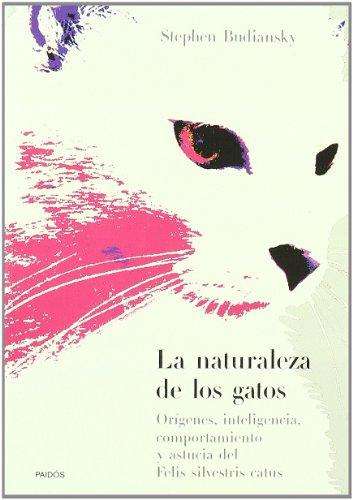 La naturaleza de los gatos: Orígenes, inteligencia, comportamiento y astucia del Felis Silvestris Catus (Divulgación-Autoayuda) por Stephen Budiansky