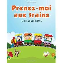 Prenez-moi aux trains: Livre de coloriage
