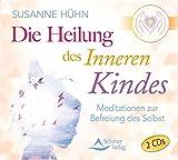 Die Heilung des inneren Kindes: Die Meditationen zum Buch - Susanne Hühn