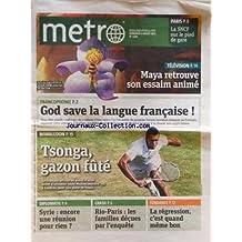 METRO [No 2249] du 06/07/2012 - TELE - MAYA RETROUVE SON ESSAIM ANIME - FRANCOPHONIE - GOD SAVE LA LANGUE FRANCAISE - WIMBLEDON ET TSONGA - SYRIE - ENCORE UNE REUNION POUR RIEN - CRASH RIO-PARIS - LES FAMILLES DECUES PAR L'ENQUETE - LA REGRESSION - C'EST QUAND MEME BON
