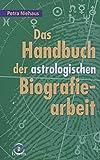 Das Handbuch der astrologischen Biografiearbeit - Petra Niehaus