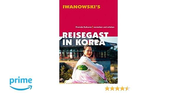 reisegast in korea fremde kulturen verstehen und erleben kulturfuhrer von iwanowski