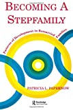 Becoming A Stepfamily: Patterns of Development in Remarried Families (Gestalt Institute of Cleveland Book)