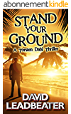 Stand Your Ground (A Torsten Dahl Thriller) (English Edition)