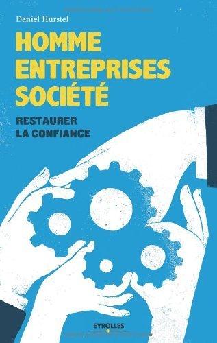 Homme, entreprises, socit : restaurer la confiance de Daniel Hurstel (31 octobre 2013) Broch