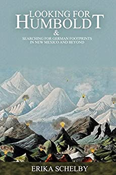 Looking For Humboldt: & Searching For German Footprints in New Mexico and Beyond by [Schelby, Erika]